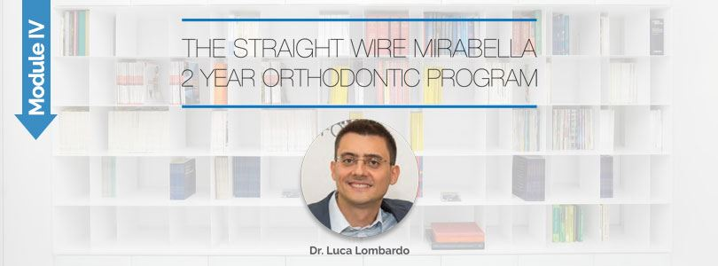 The Straight-Wire Mirabella 2-Year Orthodontic Program – Module IV</br><br />Dr. Luca Lombardo