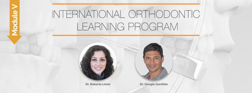 International Orthodontic Learning Program – Module V</br><br />Dr. Roberta Lione; Dr. Giorgio Garofalo